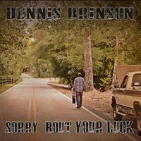 Dennis Brinson - Sorry Bout Your Luck