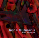 Anna Gutmanis - I Am Who I Am